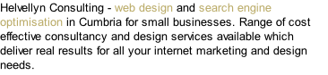 Helvellyn Consulting - web design and search engine optimisation in Cumbria for small businesses. Range of cost effective consultancy and design services available which deliver real results for all your internet marketing and design needs.