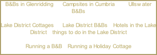 B&Bs in Glenridding      Campsites in Cumbria         Ullswater B&Bs  Lake District Cottages   |  Lake District B&Bs  | Hotels in the Lake District  | things to do in the Lake District   Running a B&B  | Running a Holiday Cottage